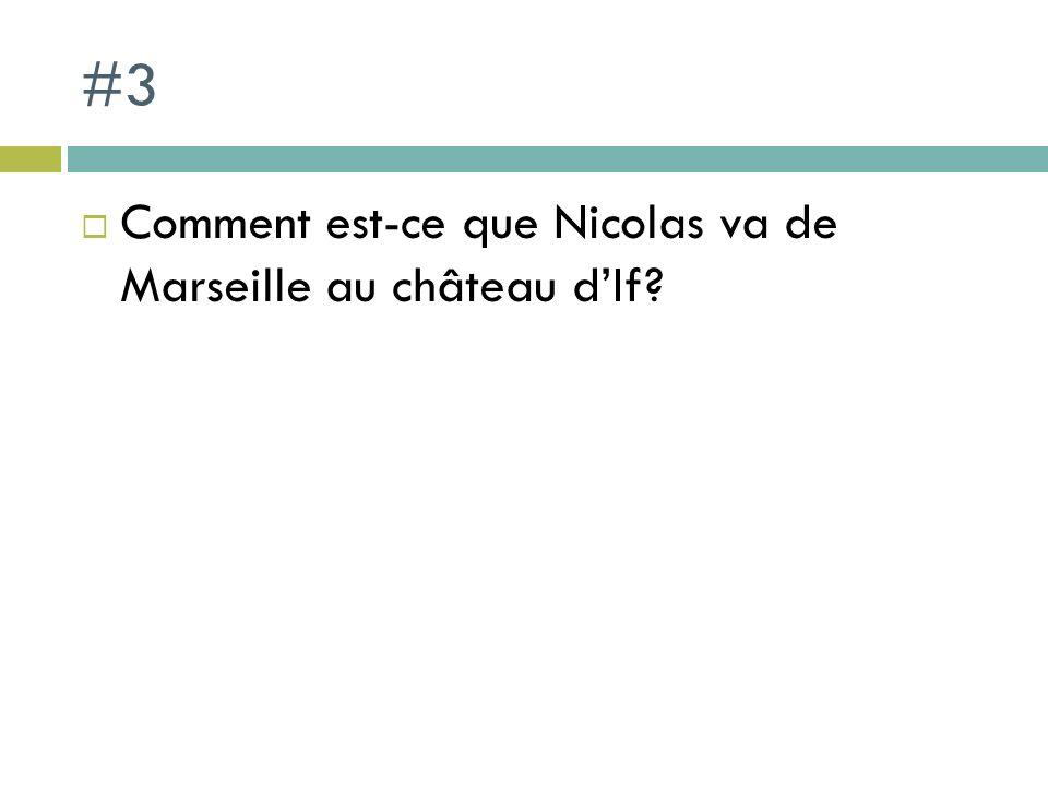 #3 Comment est-ce que Nicolas va de Marseille au château dIf