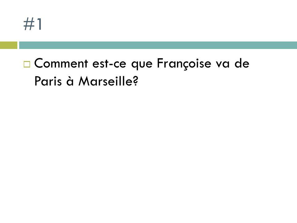 #1 Comment est-ce que Françoise va de Paris à Marseille