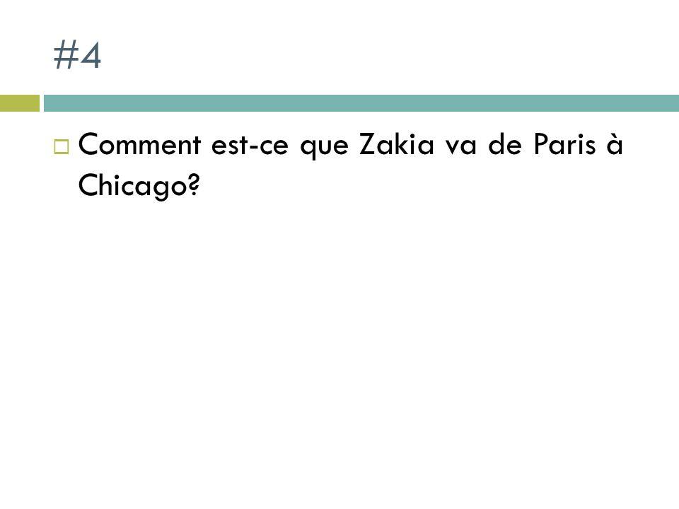 #4 Comment est-ce que Zakia va de Paris à Chicago