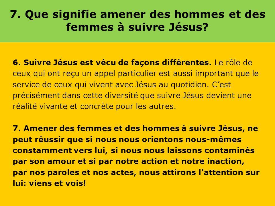 7.Que signifie amener des hommes et des femmes à suivre Jésus.