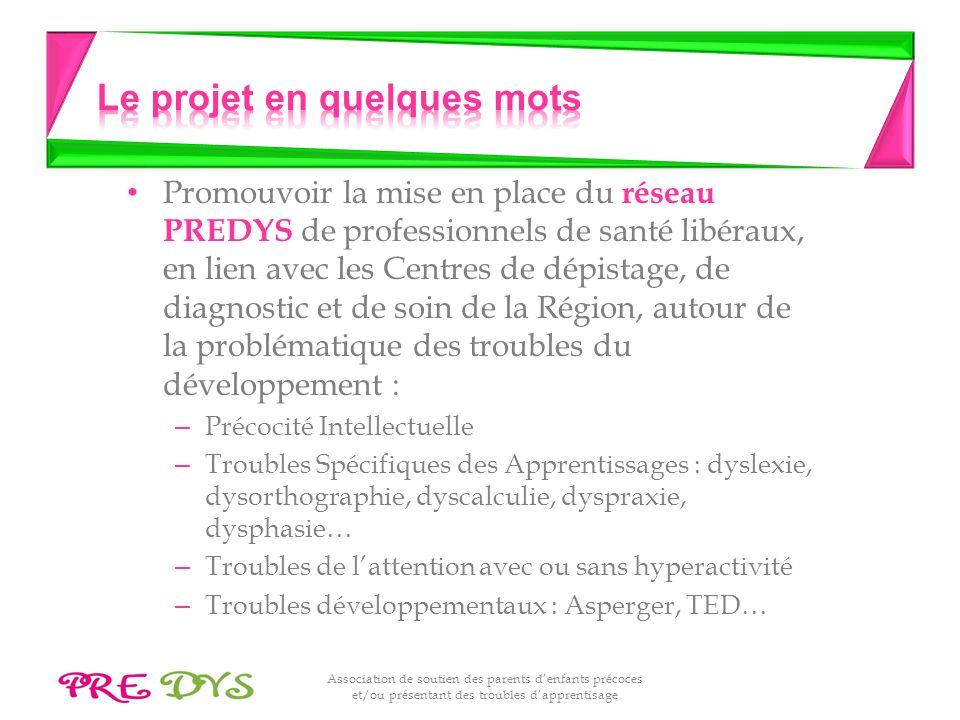 Association de soutien des parents denfants précoces et/ou présentant des troubles dapprentisage Promouvoir la mise en place du réseau PREDYS de profe
