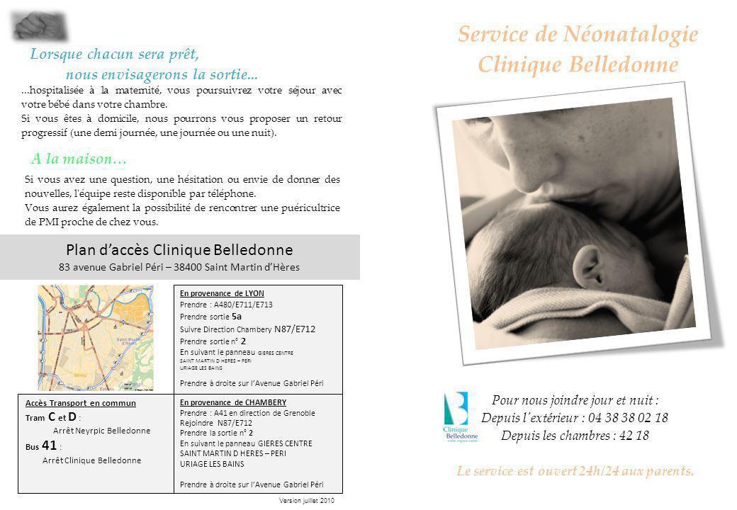 Service de Néonatalogie Clinique Belledonne Pour nous joindre jour et nuit : Depuis l extérieur : 04 38 38 02 18 Depuis les chambres : 42 18 Le service est ouvert 24h/24 aux parents.