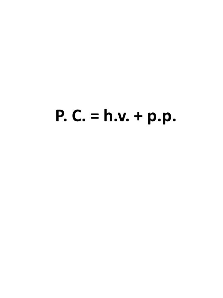 P. C. = h.v. + p.p.