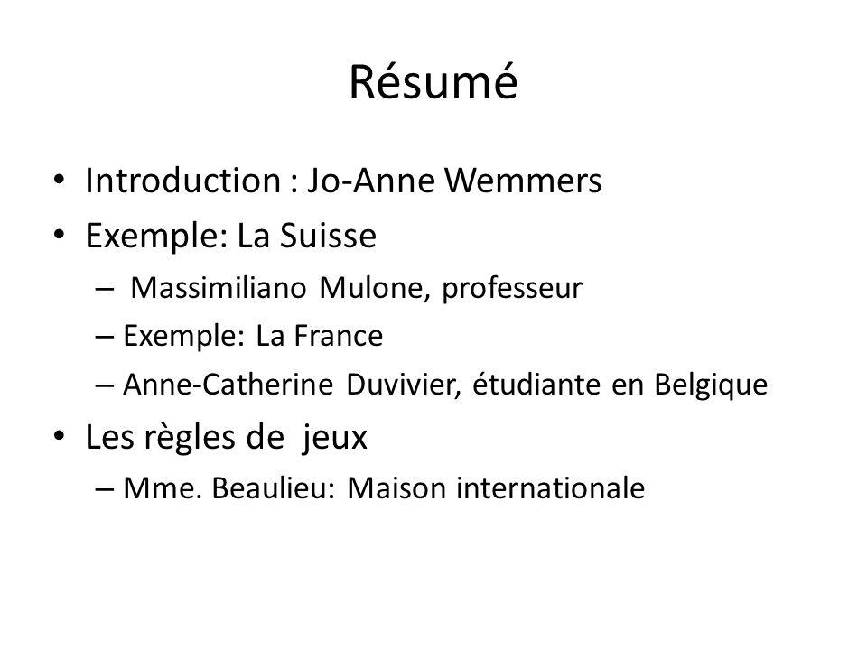 Résumé Introduction : Jo-Anne Wemmers Exemple: La Suisse – Massimiliano Mulone, professeur – Exemple: La France – Anne-Catherine Duvivier, étudiante en Belgique Les règles de jeux – Mme.
