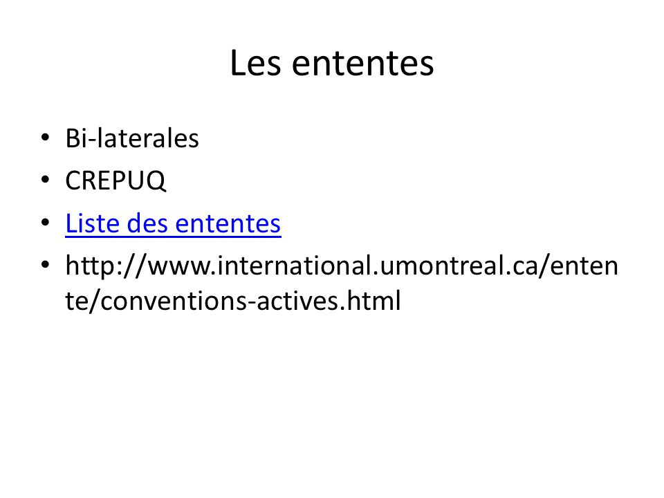 Les ententes Bi-laterales CREPUQ Liste des ententes http://www.international.umontreal.ca/enten te/conventions-actives.html
