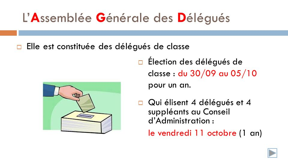 Elle est constituée des délégués de classe Qui élisent 4 délégués et 4 suppléants au Conseil dAdministration : le vendredi 11 octobre (1 an) LAssemblée Générale des Délégués Élection des délégués de classe : du 30/09 au 05/10 pour un an.