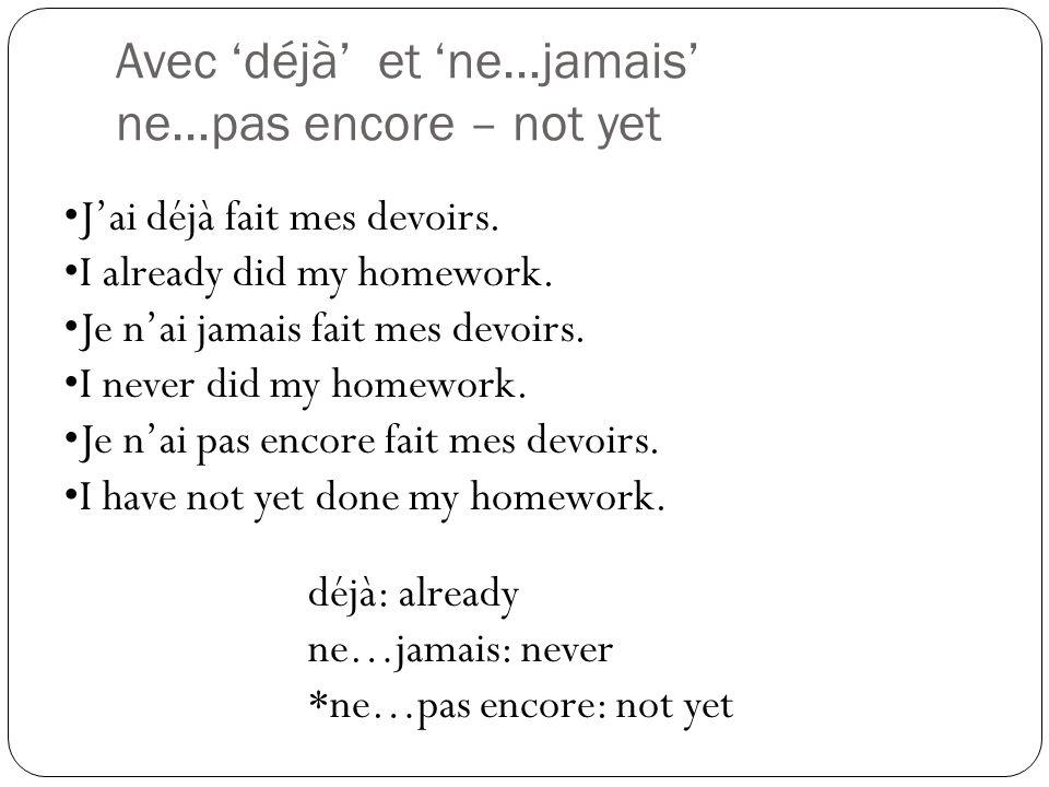 Avec les adverbes: Les adverbes de temps Temporal adverbs (related to time): Go after the past participle Early: Tôt Late: Tard Je me suis levé(e) tôt aujourdhui.
