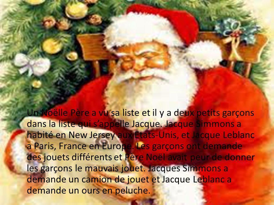 Un Noëlle Père a vu sa liste et il y a deux petits garçons dans la liste qui sappelle Jacque.
