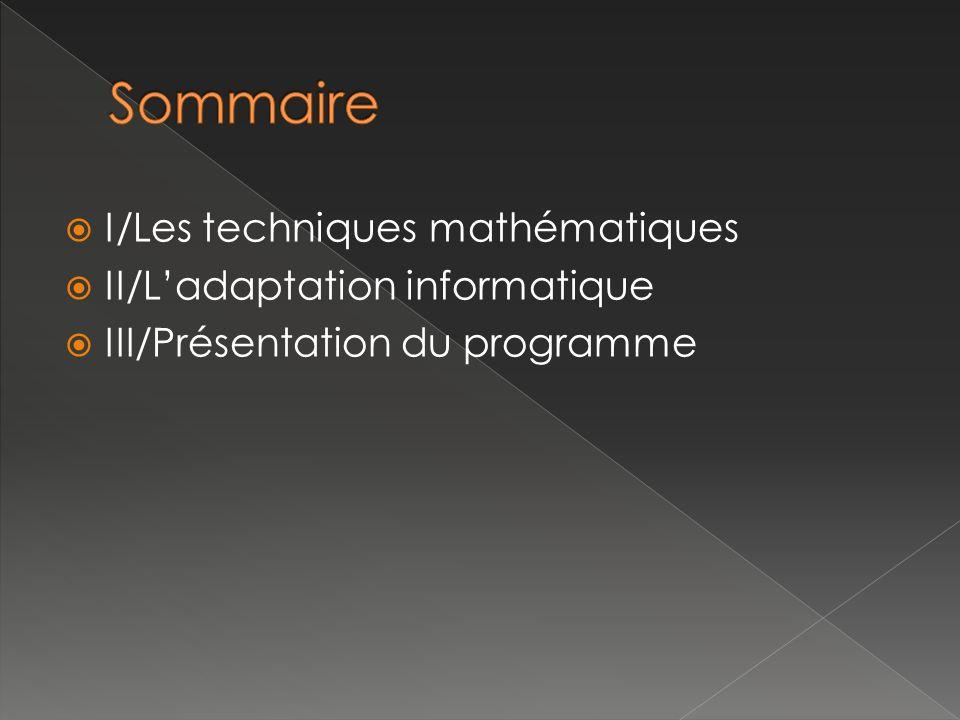 I/Les techniques mathématiques II/Ladaptation informatique III/Présentation du programme