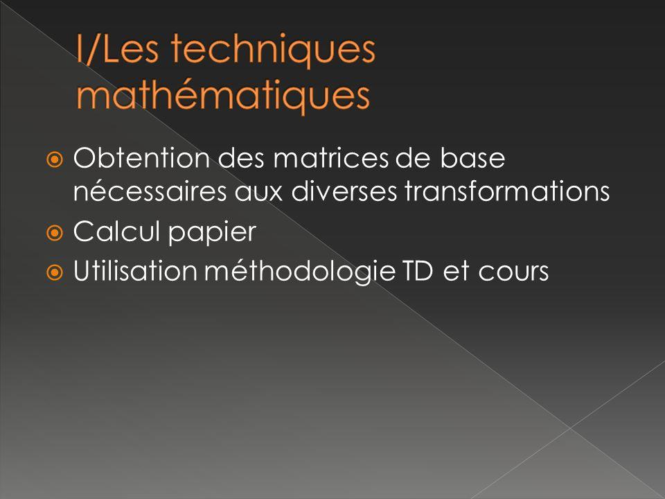 Obtention des matrices de base nécessaires aux diverses transformations Calcul papier Utilisation méthodologie TD et cours