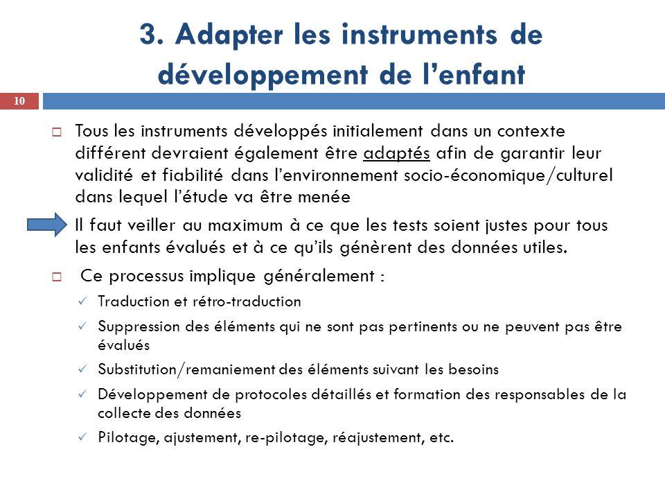 3. Adapter les instruments de développement de lenfant 10 Tous les instruments développés initialement dans un contexte différent devraient également
