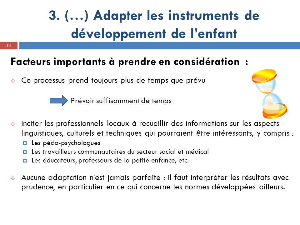 3. (…) Adapter les instruments de développement de lenfant 11 Facteurs importants à prendre en considération : Ce processus prend toujours plus de tem