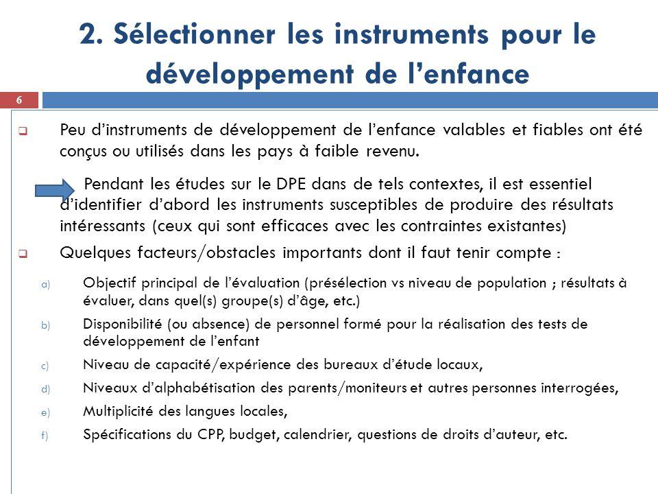 2. Sélectionner les instruments pour le développement de lenfance 6 Peu dinstruments de développement de lenfance valables et fiables ont été conçus o