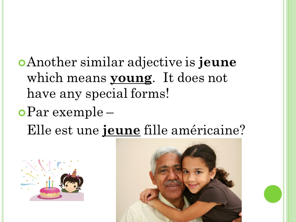 A NOTHER AGE ADJECTIVE THAT WORKS SIMILARLY IS VIEUX ( OLD ).