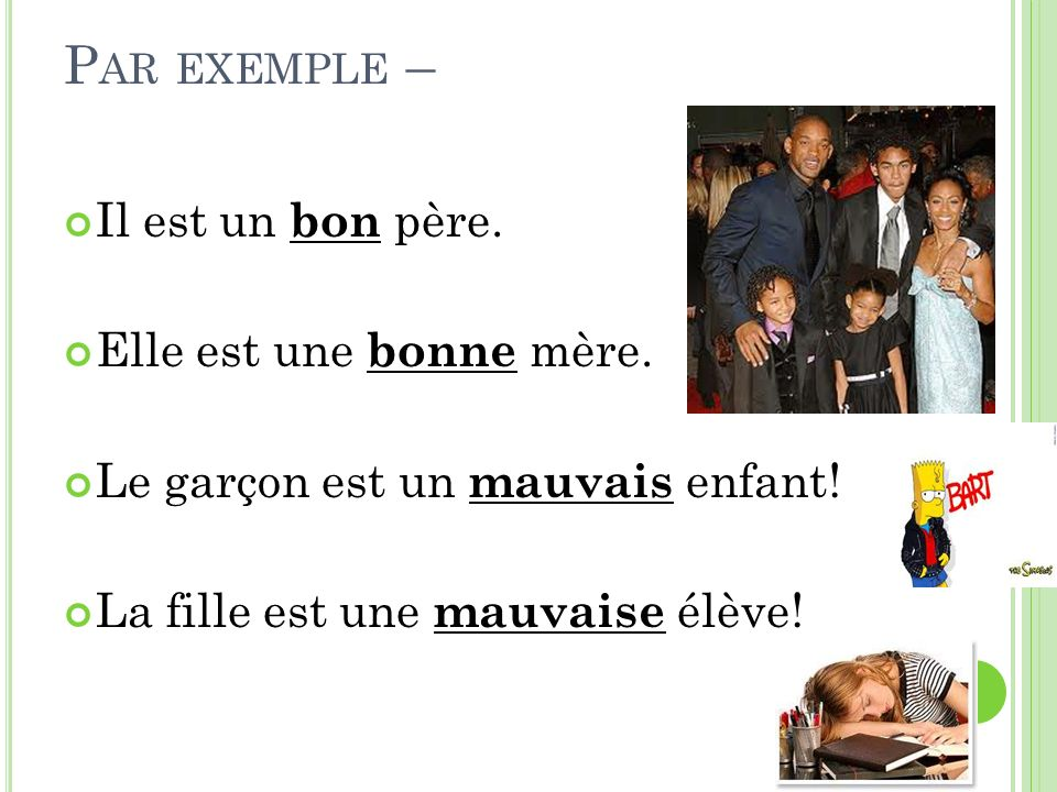 3. GOODNESS – A DJECTIVES INCLUDE … bon (m.)/bonne (f.) ( good ) and mauvais (m.)/mauvaise (f.) ( bad ). NOTE: Special form required for feminine form