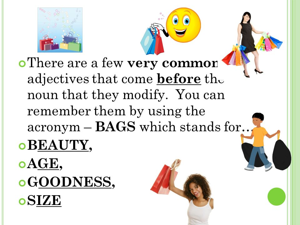 There are a few very common adjectives that come before the noun that they modify.