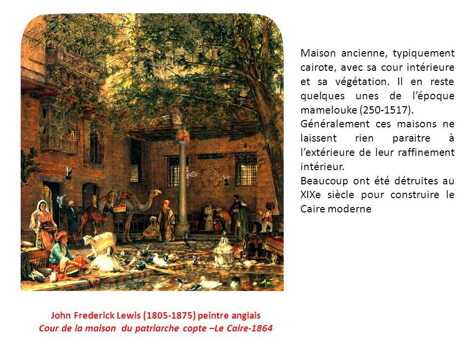 John Frederick Lewis (1805-1875) peintre anglais Cour de la maison du patriarche copte –Le Caire-1864 Maison ancienne, typiquement cairote, avec sa cour intérieure et sa végétation.