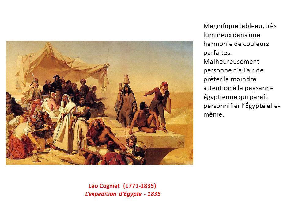 Léo Cogniet (1771-1835) Lexpédition dÉgypte - 1835 Magnifique tableau, très lumineux dans une harmonie de couleurs parfaites.