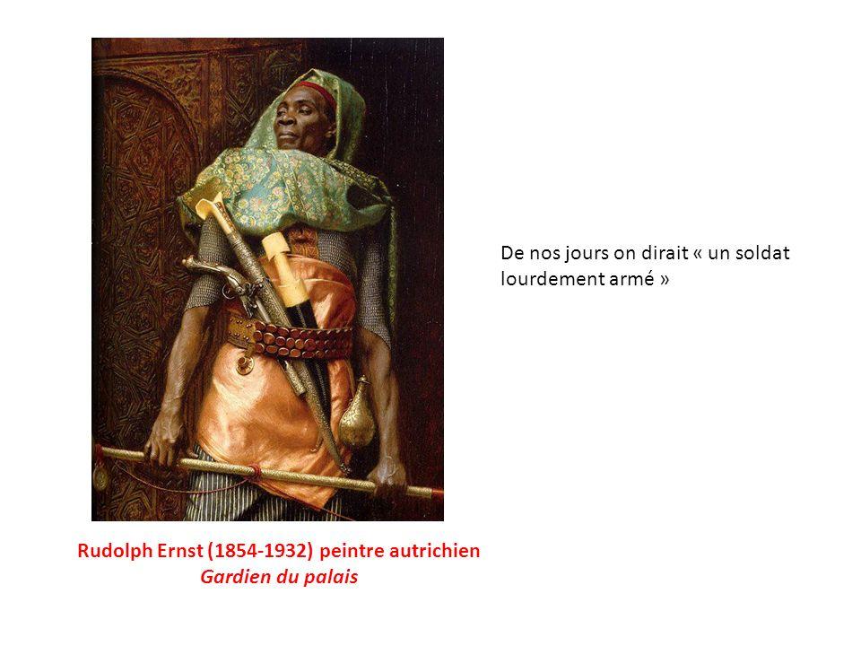 Rudolph Ernst (1854-1932) peintre autrichien Gardien du palais De nos jours on dirait « un soldat lourdement armé »