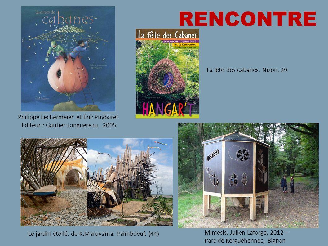 RENCONTRE Philippe Lechermeier et Éric Puybaret Editeur : Gautier-Languereau. 2005 La fête des cabanes. Nizon. (29) Le jardin étoilé, de K.Maruyama. P
