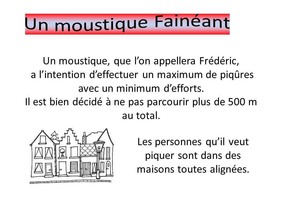 Un moustique, que lon appellera Frédéric, a lintention deffectuer un maximum de piqûres avec un minimum defforts.