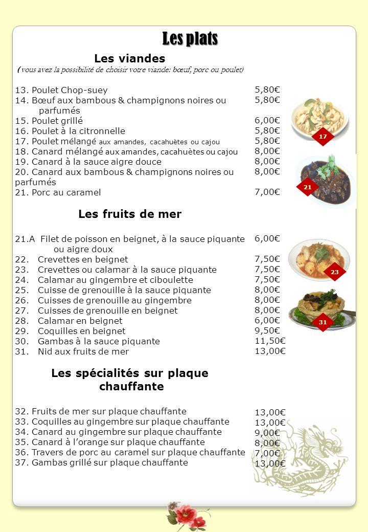 Les plats Les viandes ( vous avez la possibilité de choisir votre viande: bœuf, porc ou poulet) 13. Poulet Chop-suey 14. Bœuf aux bambous & champignon