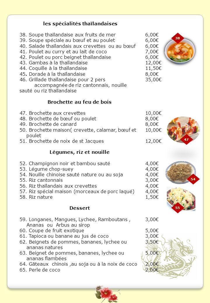 les spécialités thaïlandaises 38. Soupe thaïlandaise aux fruits de mer 39. Soupe spéciale au bœuf et au poulet 40. Salade thaïlandais aux crevettes ou
