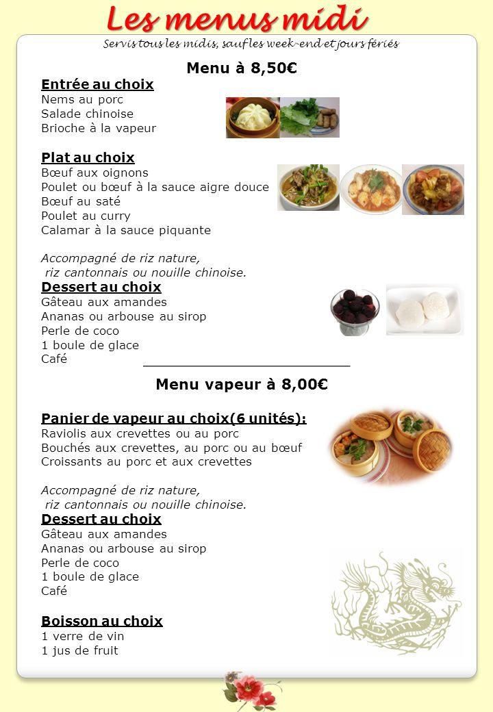 Les menus midi Servis tous les midis, sauf les week-end et jours fériés Menu à 8,50 Entrée au choix Nems au porc Salade chinoise Brioche à la vapeur P