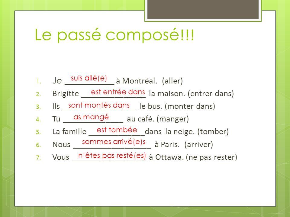 Le passé composé !!! 1. Je ___________ à Montréal. (aller) 2. Brigitte _______________ la maison. (entrer dans) 3. Ils _________________ le bus. (mont