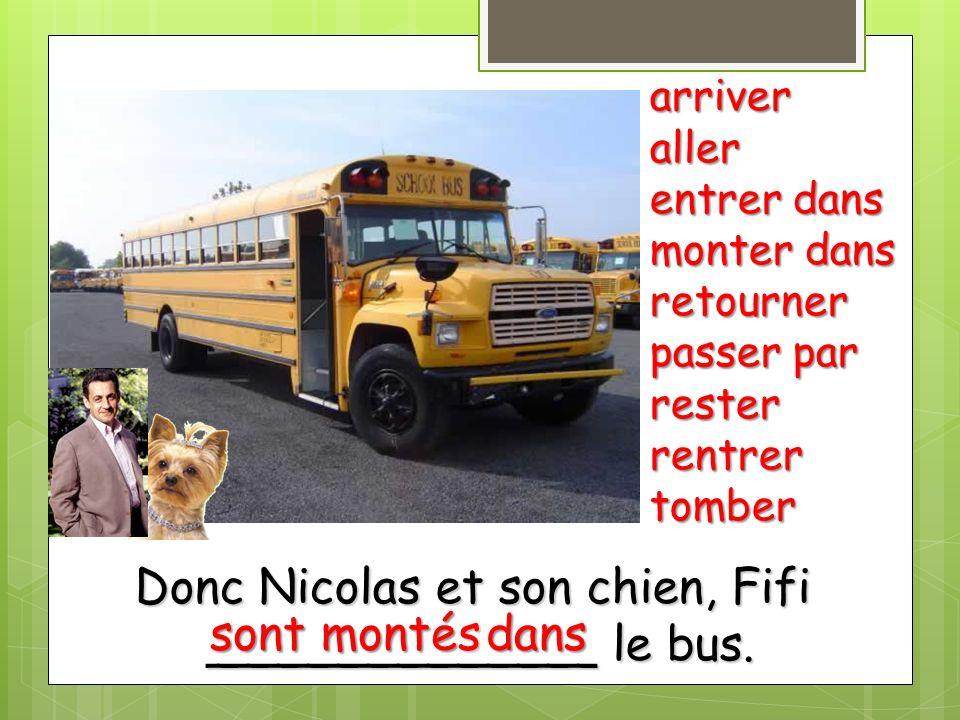 Donc Nicolas et son chien, Fifi _____________ le bus. sont monté dans arriveraller entrer dans monter dans retourner passer par resterrentrertomber s