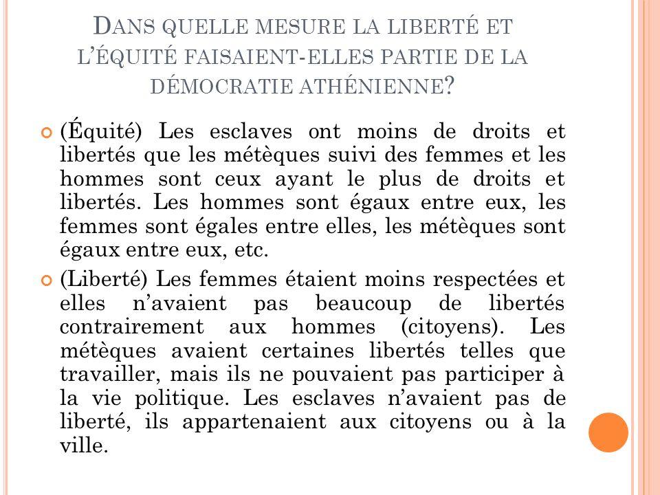 D ANS QUELLE MESURE LA LIBERTÉ ET L ÉQUITÉ FAISAIENT - ELLES PARTIE DE LA DÉMOCRATIE ATHÉNIENNE .