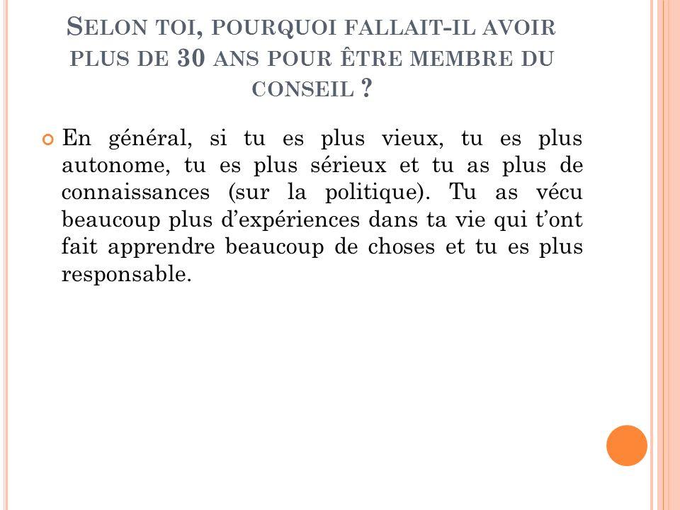 S ELON TOI, POURQUOI FALLAIT - IL AVOIR PLUS DE 30 ANS POUR ÊTRE MEMBRE DU CONSEIL .