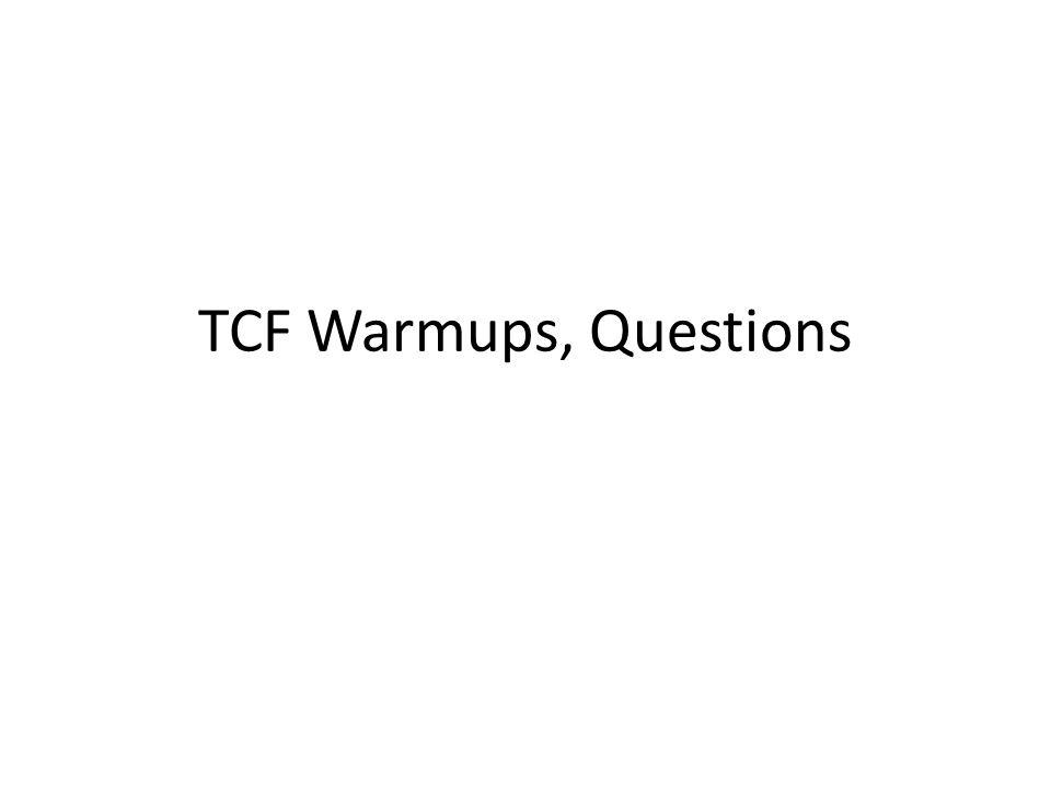 TCF Warmups, Questions