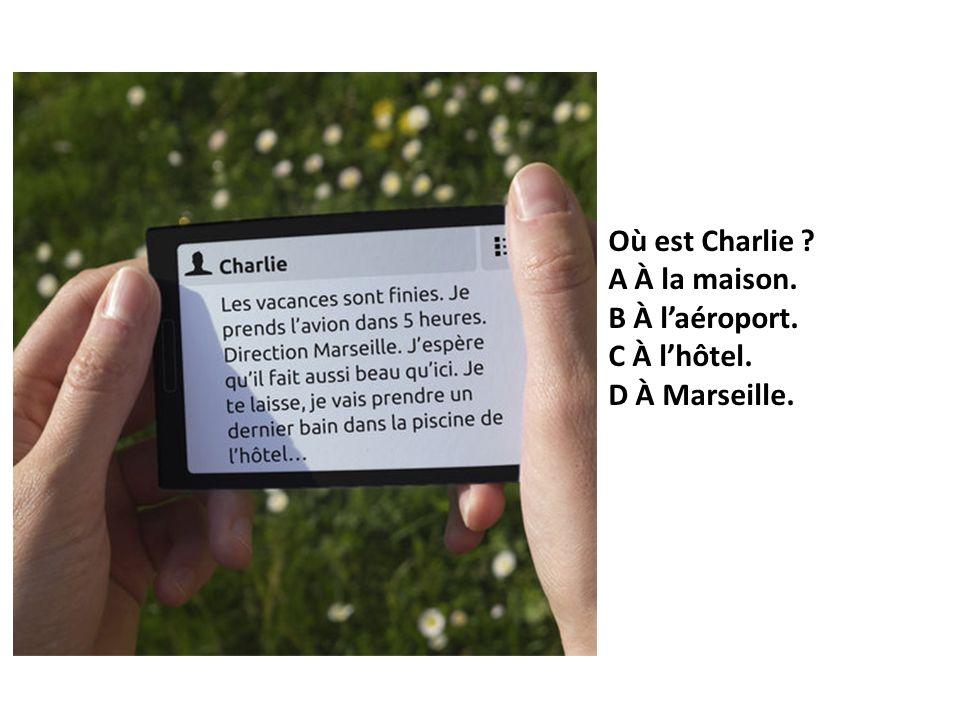 Où est Charlie? A À la maison. B À laéroport. C À lhôtel. D À Marseille. Où est Charlie? A À la maison. B À laéroport. C À lhôtel. D À Marseille.