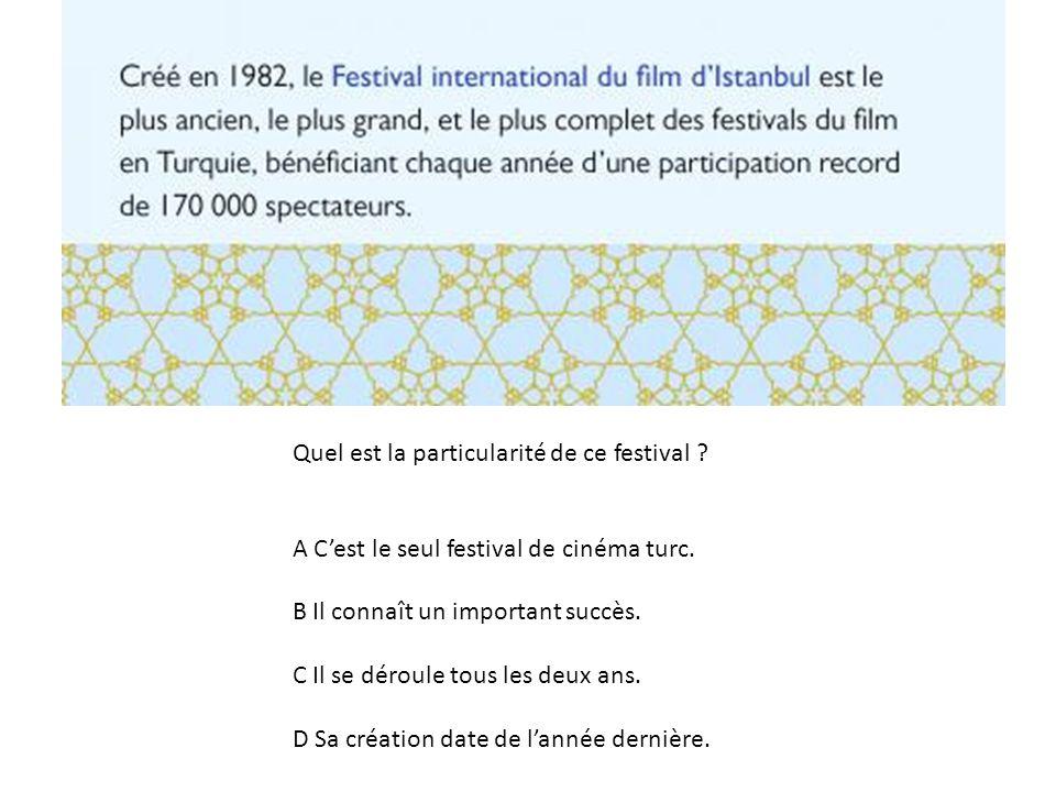 Quel est la particularité de ce festival? A Cest le seul festival de cinéma turc. B Il connaît un important succès. C Il se déroule tous les deux ans.