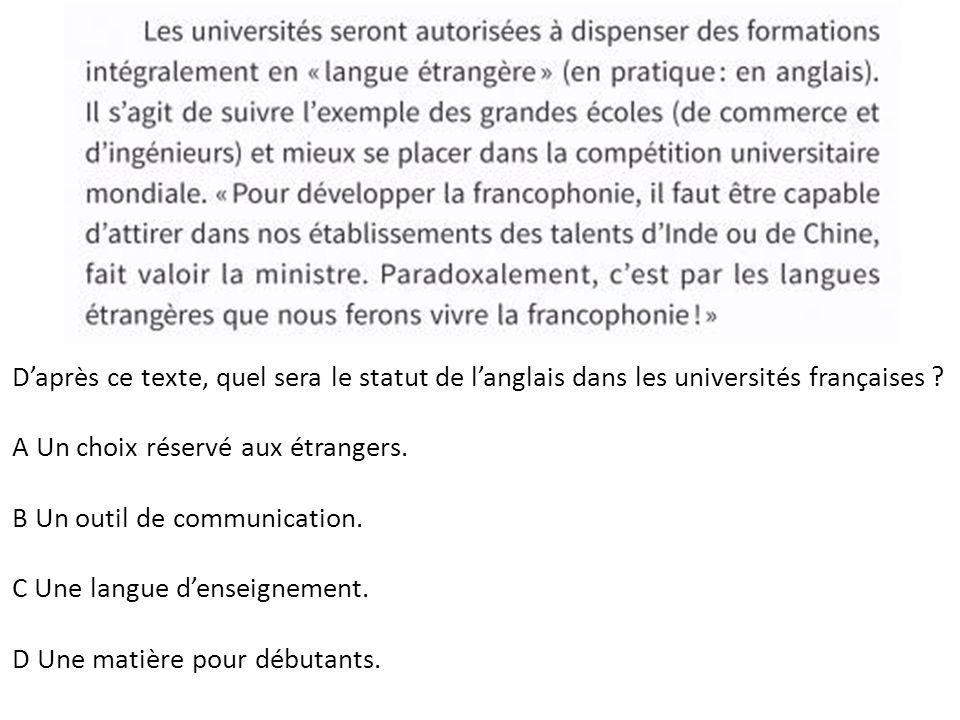 Daprès ce texte, quel sera le statut de langlais dans les universités françaises? A Un choix réservé aux étrangers. B Un outil de communication. C Une