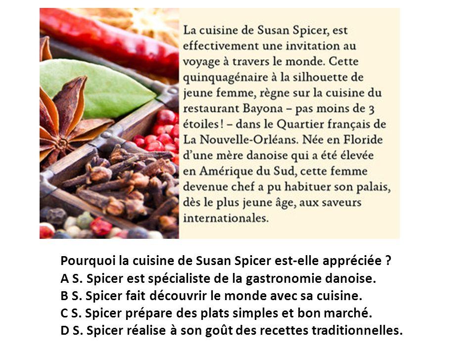 Pourquoi la cuisine de Susan Spicer est-elle appréciée? A S. Spicer est spécialiste de la gastronomie danoise. B S. Spicer fait découvrir le monde ave