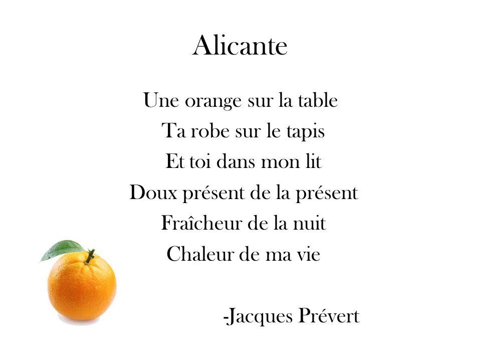 Alicante Une orange sur la table Ta robe sur le tapis Et toi dans mon lit Doux présent de la présent Fraîcheur de la nuit Chaleur de ma vie -Jacques Prévert