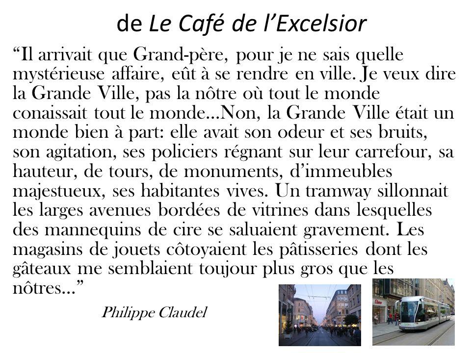 de Le Café de lExcelsior Il arrivait que Grand-père, pour je ne sais quelle mystérieuse affaire, eût à se rendre en ville. Je veux dire la Grande Vill
