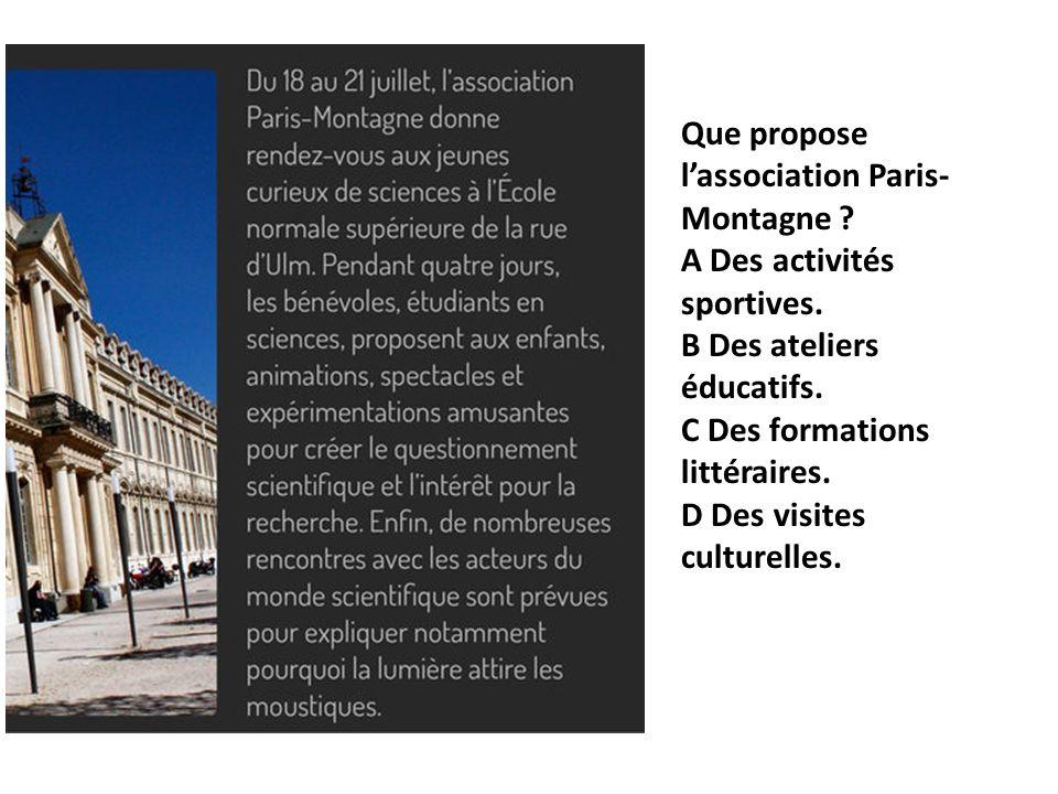 Que propose lassociation Paris- Montagne? A Des activités sportives. B Des ateliers éducatifs. C Des formations littéraires. D Des visites culturelles