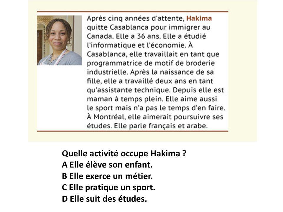 Quelle activité occupe Hakima? A Elle élève son enfant. B Elle exerce un métier. C Elle pratique un sport. D Elle suit des études.