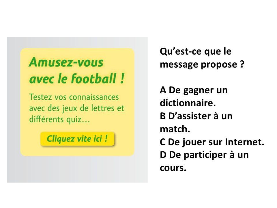 Quest-ce que le message propose ? A De gagner un dictionnaire. B Dassister à un match. C De jouer sur Internet. D De participer à un cours.