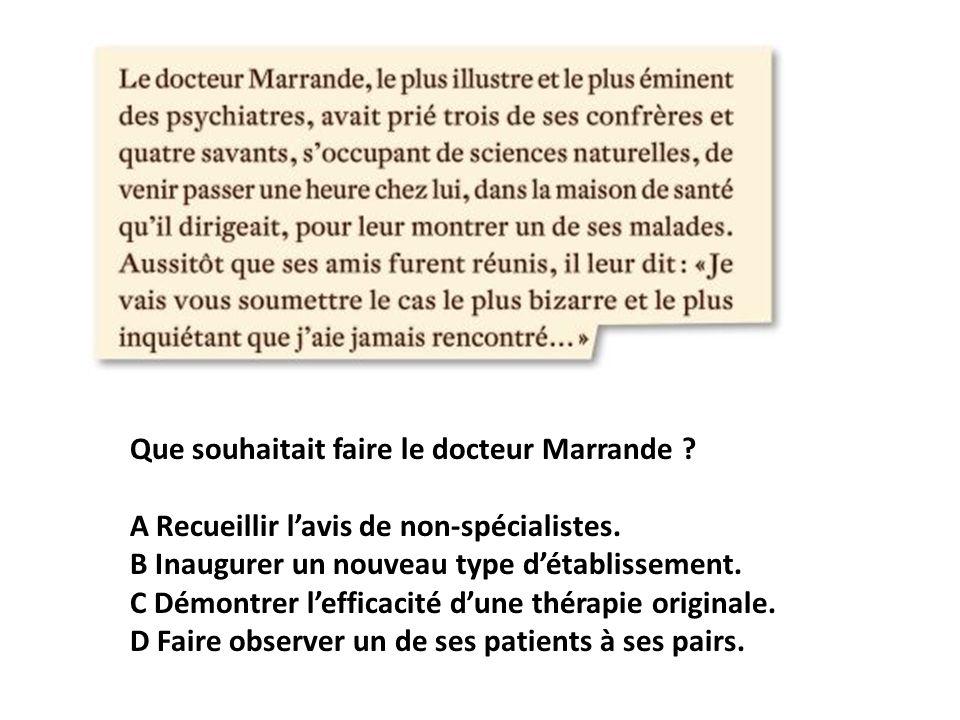 Que souhaitait faire le docteur Marrande ? A Recueillir lavis de non-spécialistes. B Inaugurer un nouveau type détablissement. C Démontrer lefficacité