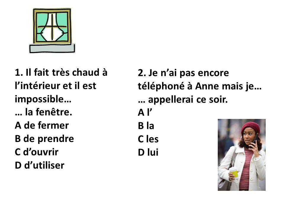 1. Il fait très chaud à lintérieur et il est impossible… … la fenêtre.