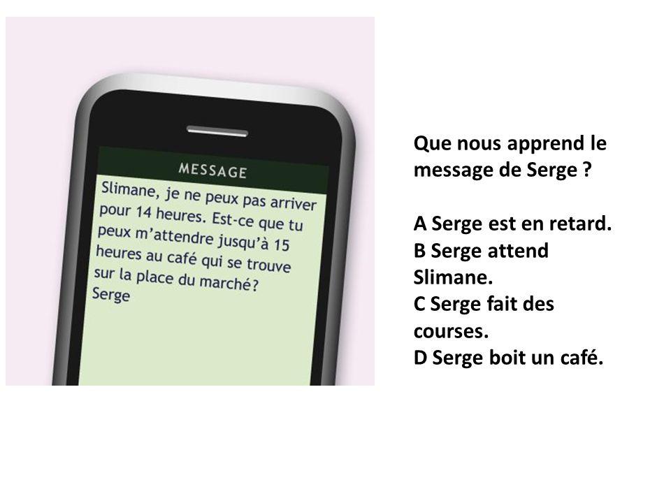 Que nous apprend le message de Serge? A Serge est en retard. B Serge attend Slimane. C Serge fait des courses. D Serge boit un café.
