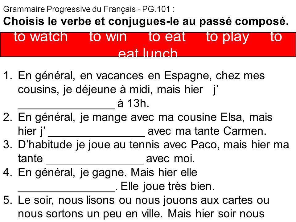 Grammaire Progressive du Français - PG.101 : Choisis le verbe et conjugues-le au passé composé. 1.En général, en vacances en Espagne, chez mes cousins