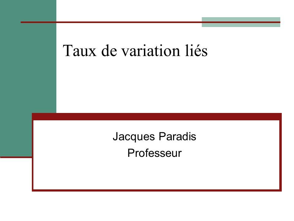 Taux de variation liés Jacques Paradis Professeur