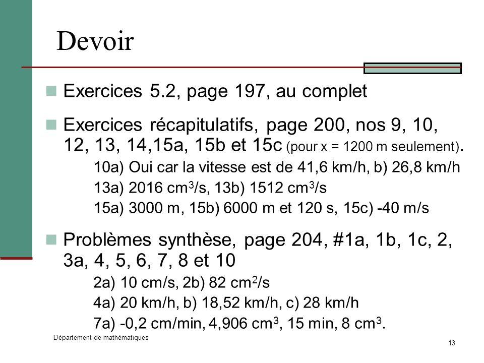 Département de mathématiques 13 Devoir Exercices 5.2, page 197, au complet Exercices récapitulatifs, page 200, nos 9, 10, 12, 13, 14,15a, 15b et 15c (pour x = 1200 m seulement).
