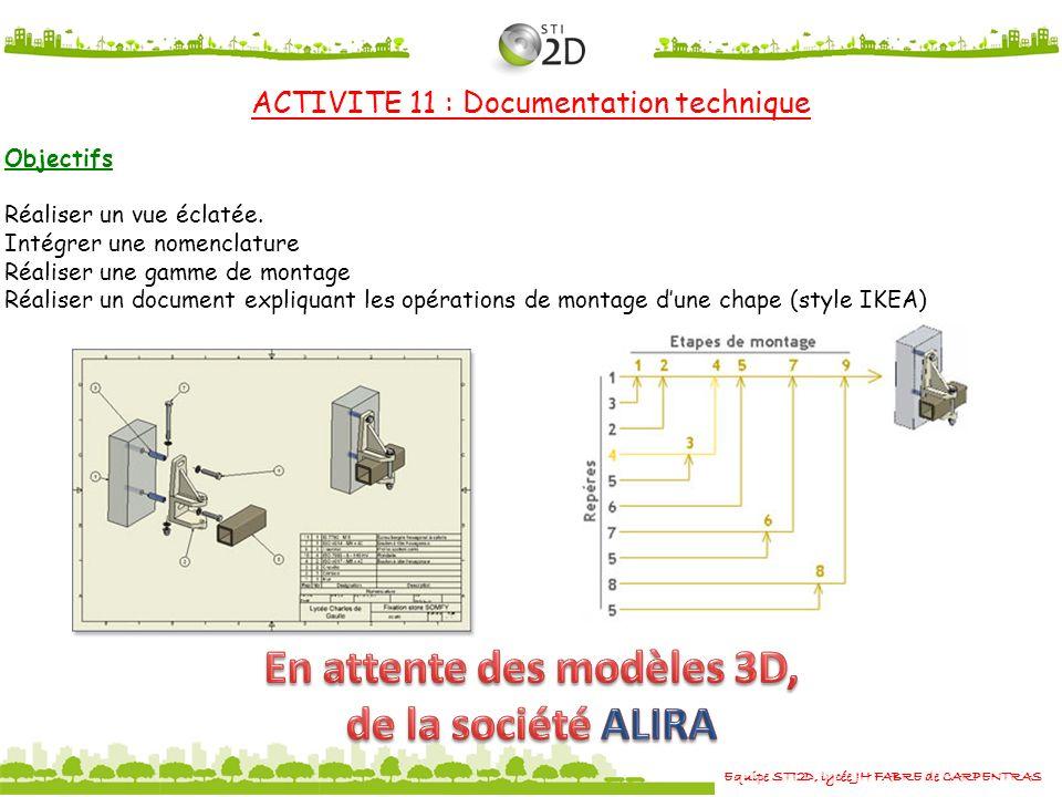 Equipe STI2D, lycée JH FABRE de CARPENTRAS ACTIVITE 11 : Documentation technique Objectifs Réaliser un vue éclatée. Intégrer une nomenclature Réaliser