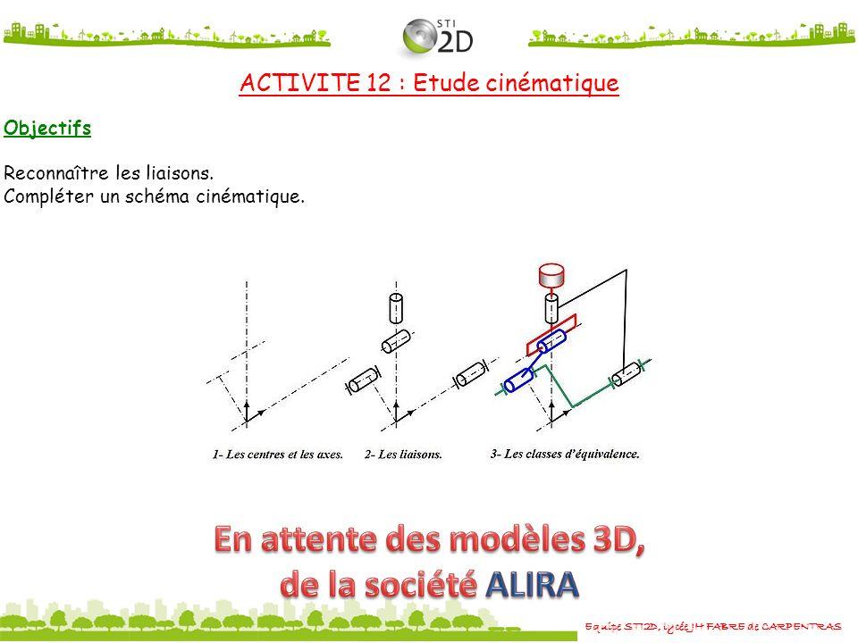 Equipe STI2D, lycée JH FABRE de CARPENTRAS ACTIVITE 12 : Etude cinématique Objectifs Reconnaître les liaisons. Compléter un schéma cinématique.